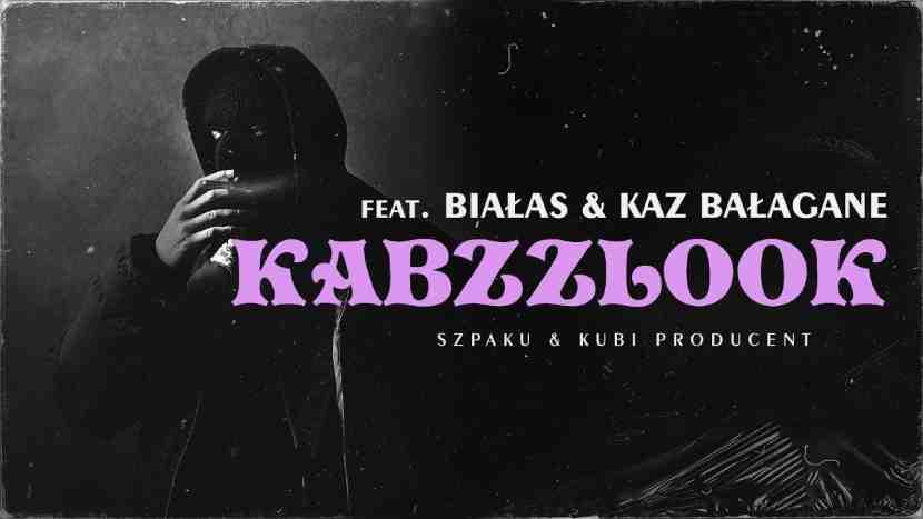 Szpaku & Kubi Producent ft. Białas, Kaz Bałagane - KABZZLOOK